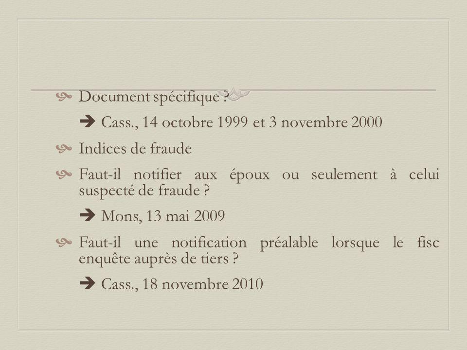  Document spécifique ?  Cass., 14 octobre 1999 et 3 novembre 2000  Indices de fraude  Faut-il notifier aux époux ou seulement à celui suspecté de