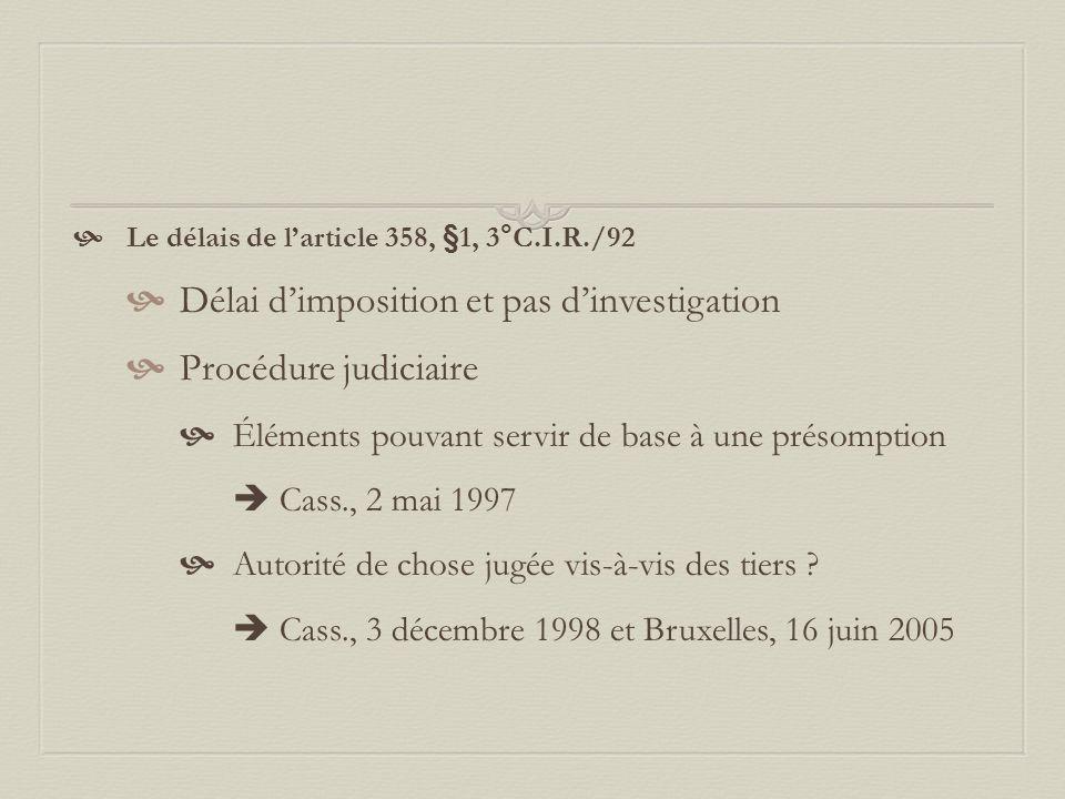 Le délais de l'article 358, §1, 3°C.I.R./92  Délai d'imposition et pas d'investigation  Procédure judiciaire  Éléments pouvant servir de base à une présomption  Cass., 2 mai 1997  Autorité de chose jugée vis-à-vis des tiers .