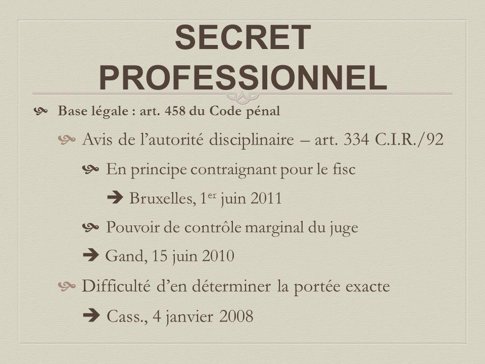 SECRET PROFESSIONNEL  Base légale : art. 458 du Code pénal  Avis de l'autorité disciplinaire – art. 334 C.I.R./92  En principe contraignant pour le