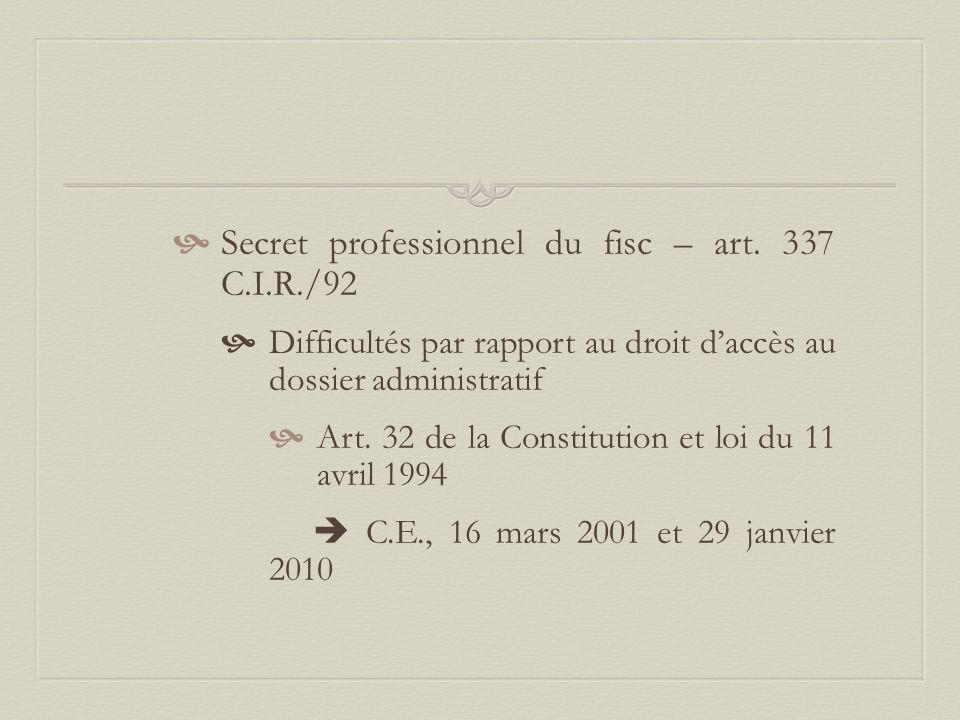  Secret professionnel du fisc – art. 337 C.I.R./92  Difficultés par rapport au droit d'accès au dossier administratif  Art. 32 de la Constitution e