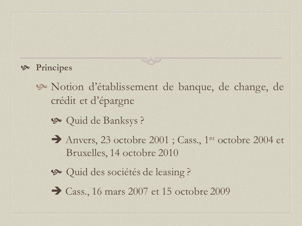  Principes  Notion d'établissement de banque, de change, de crédit et d'épargne  Quid de Banksys ?  Anvers, 23 octobre 2001 ; Cass., 1 er octobre