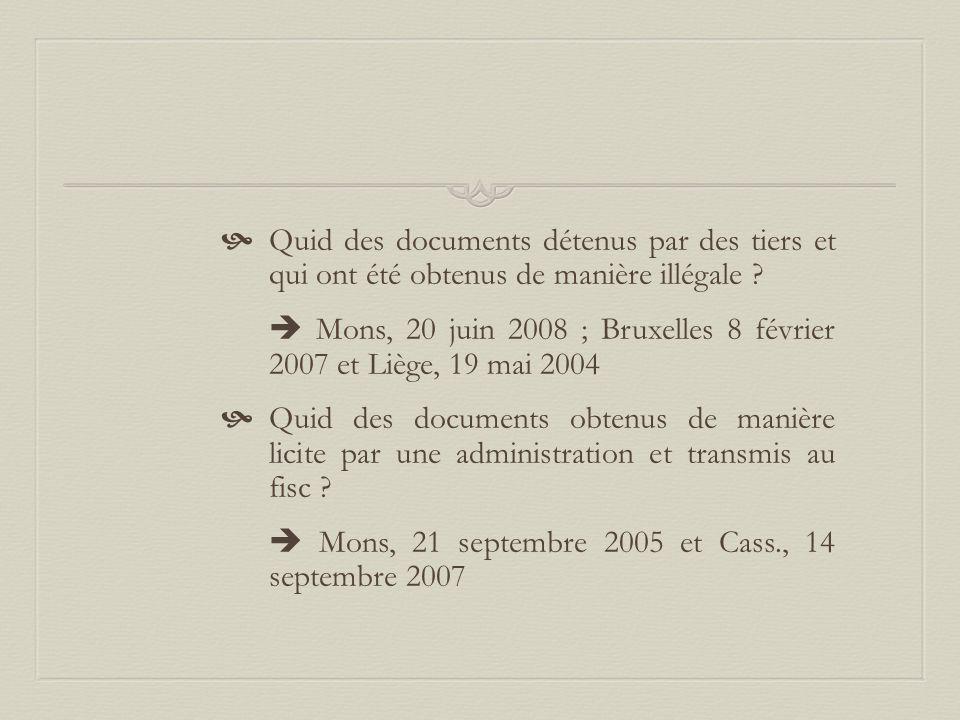  Quid des documents détenus par des tiers et qui ont été obtenus de manière illégale ?  Mons, 20 juin 2008 ; Bruxelles 8 février 2007 et Liège, 19 m