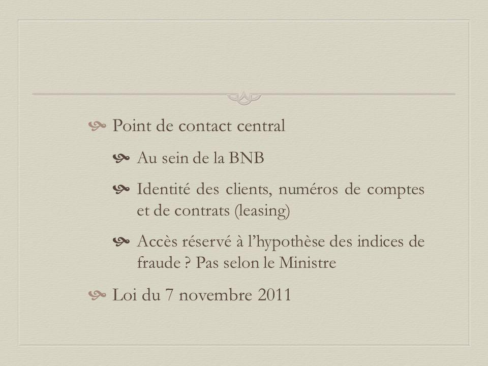  Point de contact central  Au sein de la BNB  Identité des clients, numéros de comptes et de contrats (leasing)  Accès réservé à l'hypothèse des indices de fraude .