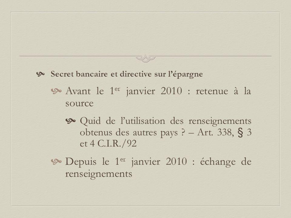  Secret bancaire et directive sur l'épargne  Avant le 1 er janvier 2010 : retenue à la source  Quid de l'utilisation des renseignements obtenus des autres pays .