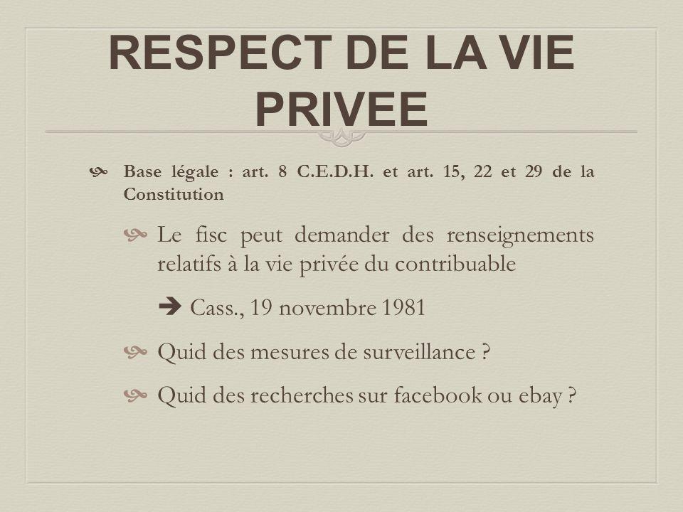 RESPECT DE LA VIE PRIVEE  Base légale : art. 8 C.E.D.H. et art. 15, 22 et 29 de la Constitution  Le fisc peut demander des renseignements relatifs à