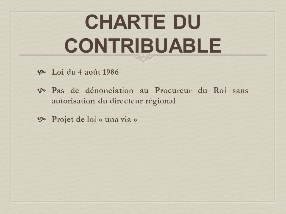 CHARTE DU CONTRIBUABLE  Loi du 4 août 1986  Pas de dénonciation au Procureur du Roi sans autorisation du directeur régional  Projet de loi « una via »