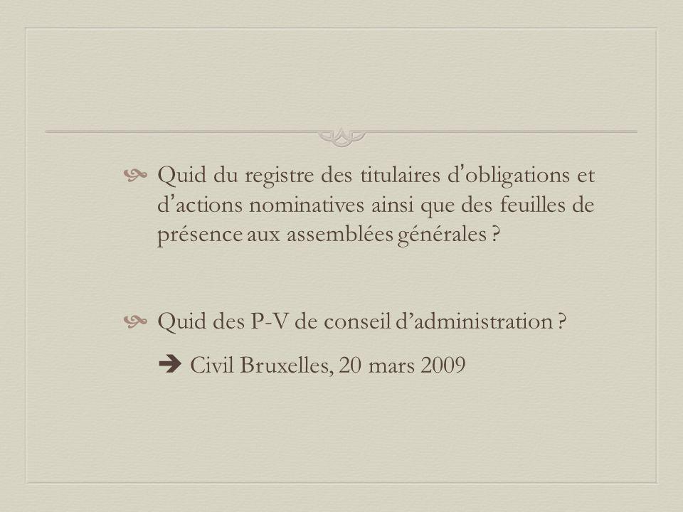  Quid du registre des titulaires d ' obligations et d ' actions nominatives ainsi que des feuilles de présence aux assemblées générales ?  Quid des