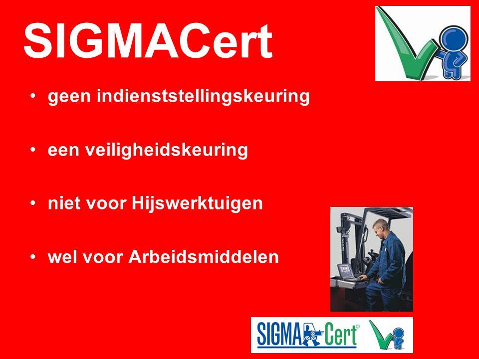 SIGMACert •geen indienststellingskeuring •een veiligheidskeuring •niet voor Hijswerktuigen •wel voor Arbeidsmiddelen