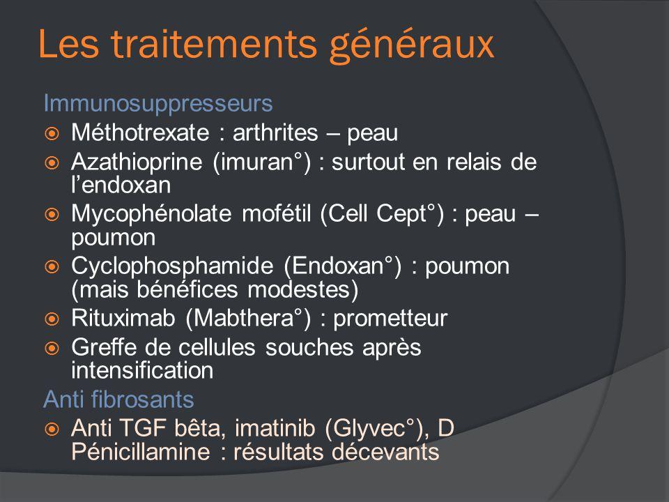 Les traitements généraux Immunosuppresseurs  Méthotrexate : arthrites – peau  Azathioprine (imuran°) : surtout en relais de l'endoxan  Mycophénolate mofétil (Cell Cept°) : peau – poumon  Cyclophosphamide (Endoxan°) : poumon (mais bénéfices modestes)  Rituximab (Mabthera°) : prometteur  Greffe de cellules souches après intensification Anti fibrosants  Anti TGF bêta, imatinib (Glyvec°), D Pénicillamine : résultats décevants