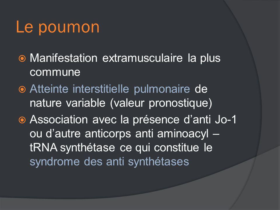 Le poumon  Manifestation extramusculaire la plus commune  Atteinte interstitielle pulmonaire de nature variable (valeur pronostique)  Association avec la présence d'anti Jo-1 ou d'autre anticorps anti aminoacyl – tRNA synthétase ce qui constitue le syndrome des anti synthétases