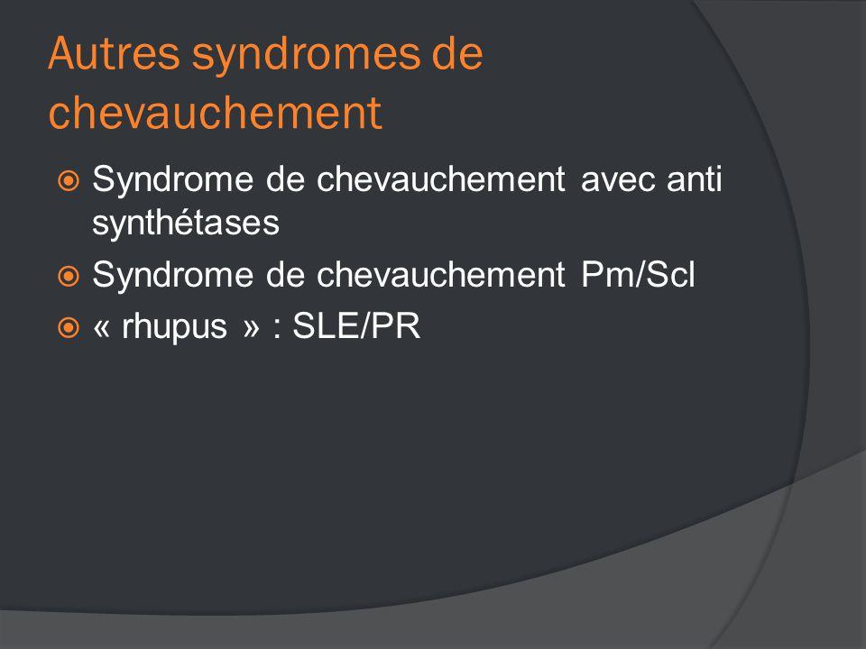 Autres syndromes de chevauchement  Syndrome de chevauchement avec anti synthétases  Syndrome de chevauchement Pm/Scl  « rhupus » : SLE/PR