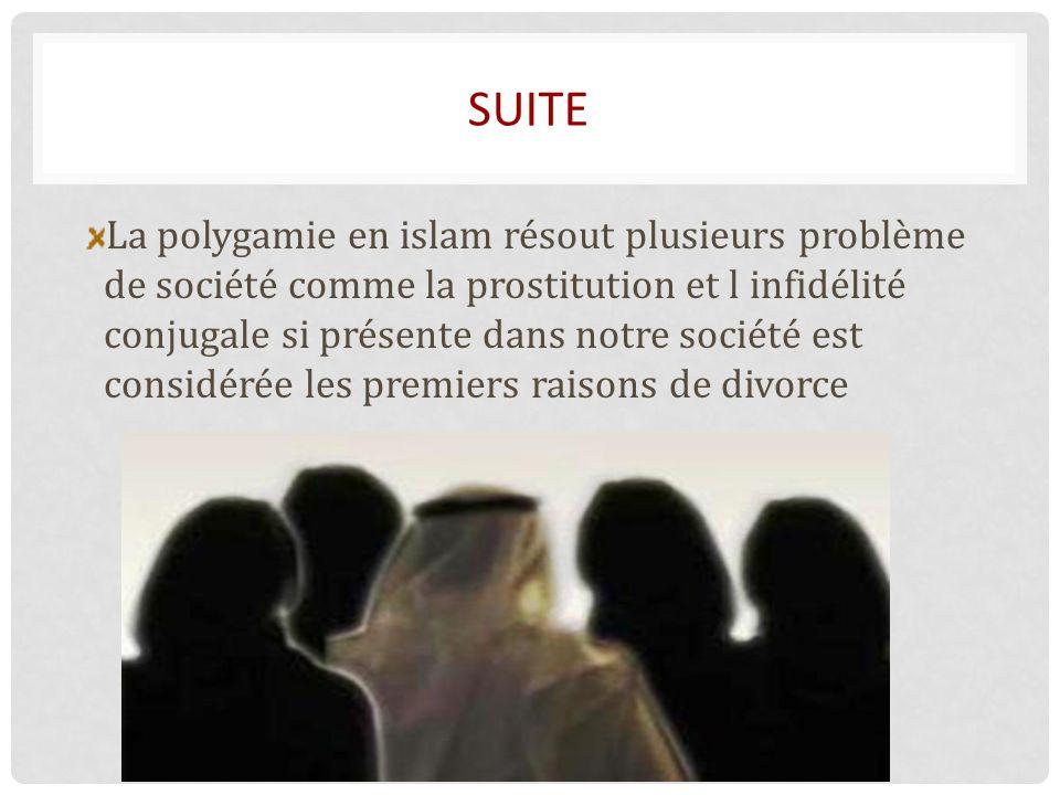 SUITE La polygamie en islam résout plusieurs problème de société comme la prostitution et l infidélité conjugale si présente dans notre société est considérée les premiers raisons de divorce