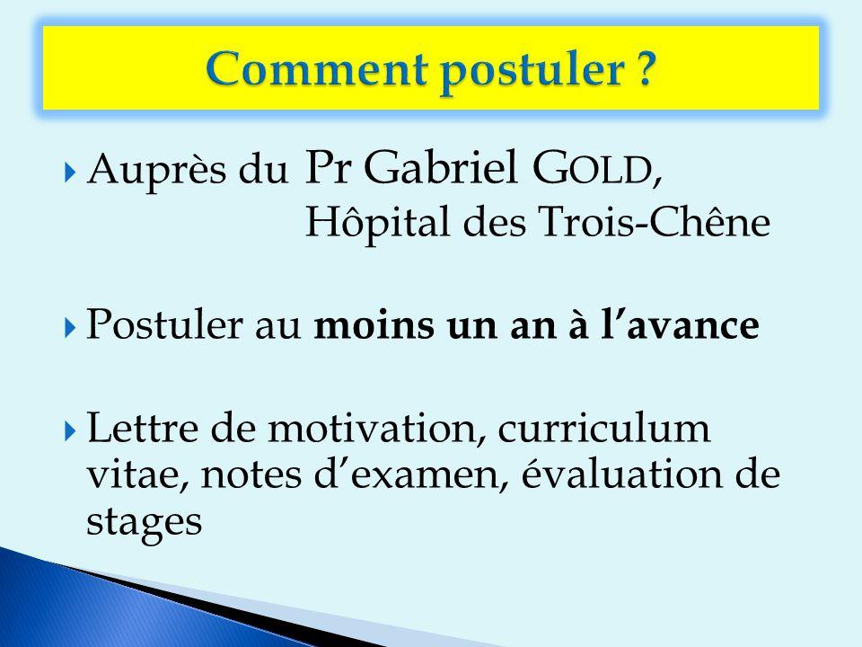  Auprès du Pr Gabriel G OLD, Hôpital des Trois-Chêne  Postuler au moins un an à l'avance  Lettre de motivation, curriculum vitae, notes d'examen, évaluation de stages