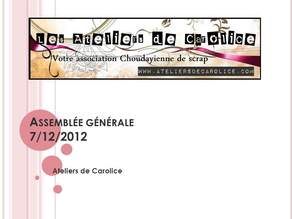 A SSEMBLÉE GÉNÉRALE 7/12/2012 Ateliers de Carolice