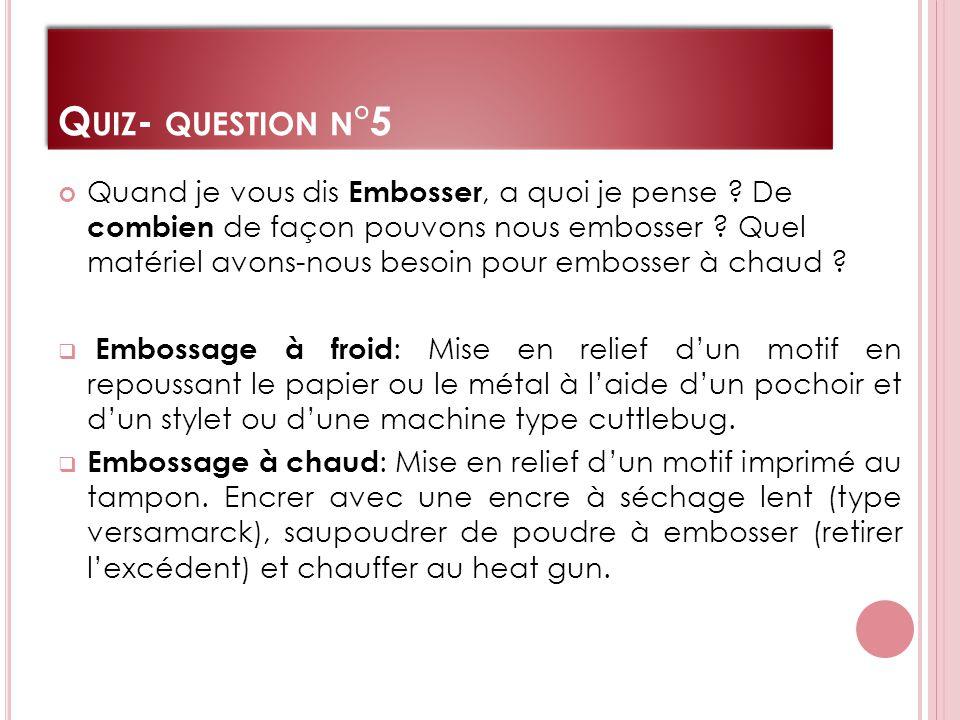 Q UIZ - QUESTION N °5 Quand je vous dis Embosser, a quoi je pense .