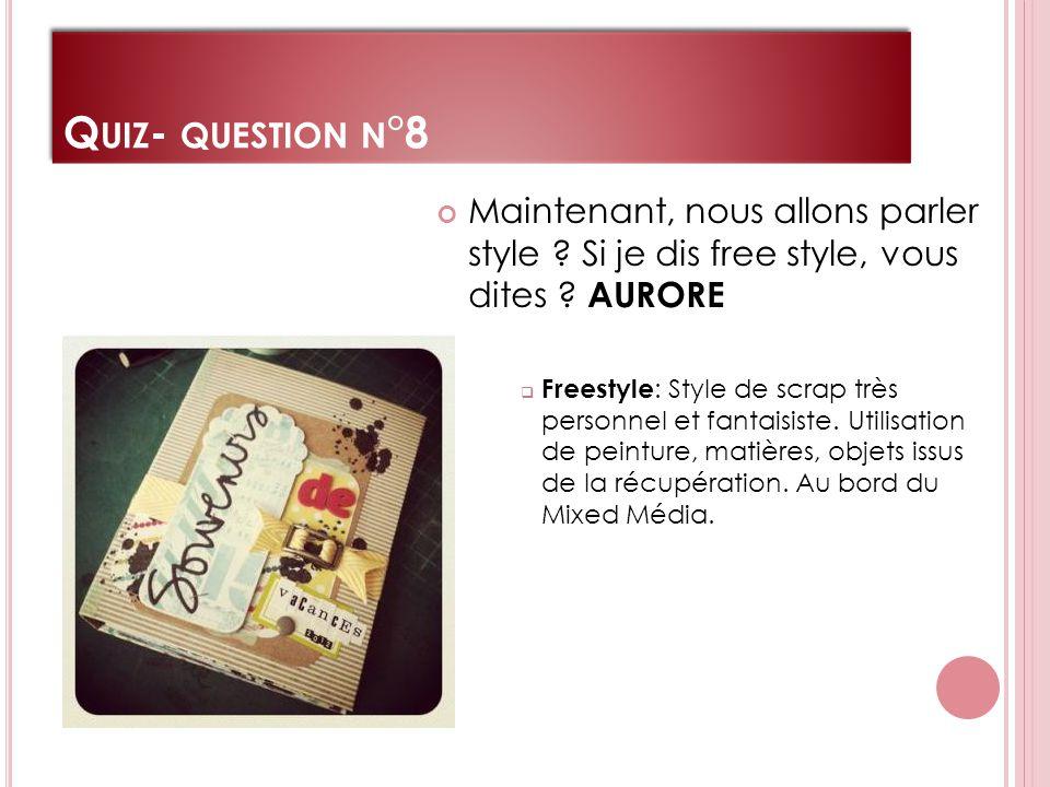 Q UIZ - QUESTION N °8 Maintenant, nous allons parler style .