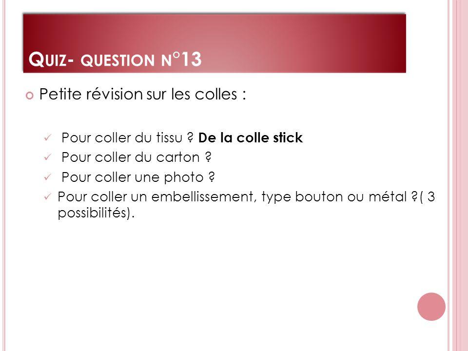 Q UIZ - QUESTION N °13 Petite révision sur les colles : Pour coller du tissu .
