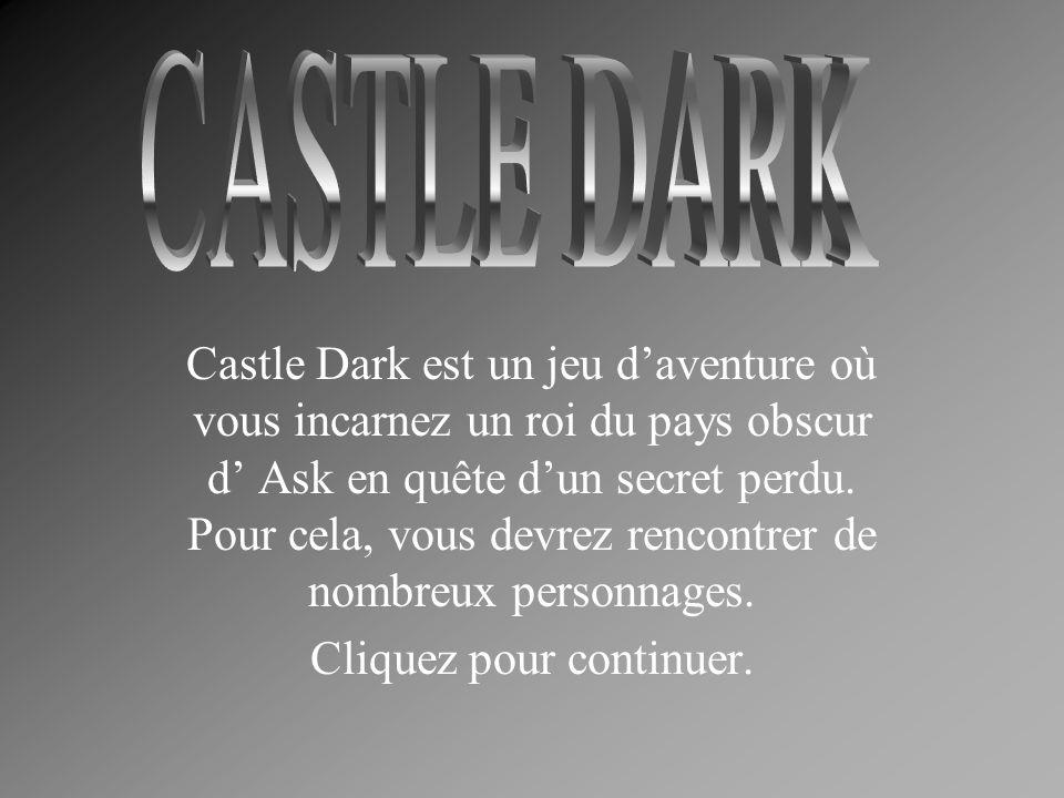 Castle Dark est un jeu d'aventure où vous incarnez un roi du pays obscur d' Ask en quête d'un secret perdu.