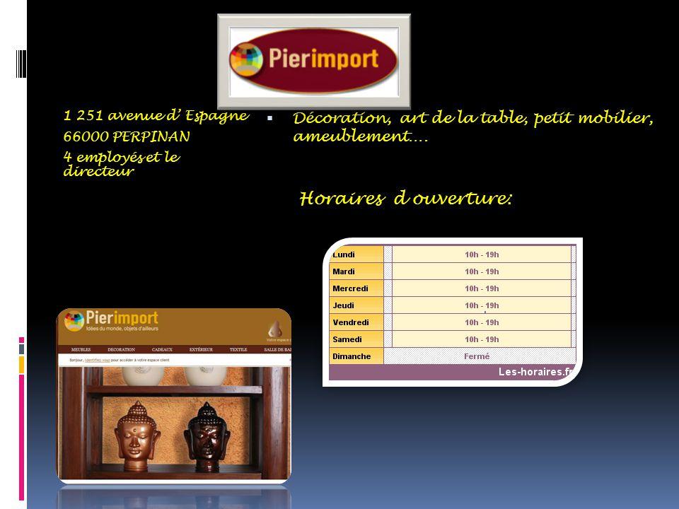 1 251 avenue d' Espagne 66000 PERPINAN 4 employés et le directeur  Décoration, art de la table, petit mobilier, ameublement….