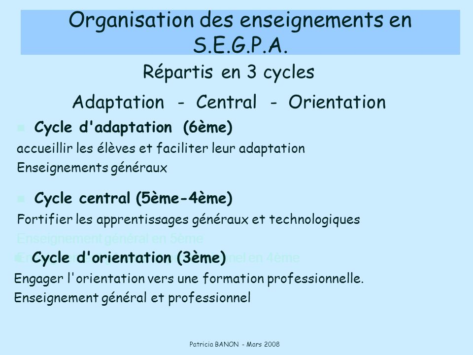 Répartis en 3 cycles Adaptation - Central - Orientation Cycle d'adaptation (6ème) accueillir les élèves et faciliter leur adaptation Enseignements gén