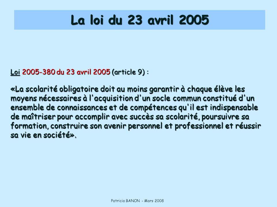 La loi du 23 avril 2005 Loi 2005-380 du 23 avril 2005 (article 9) : «La scolarité obligatoire doit au moins garantir à chaque élève les moyens nécessa