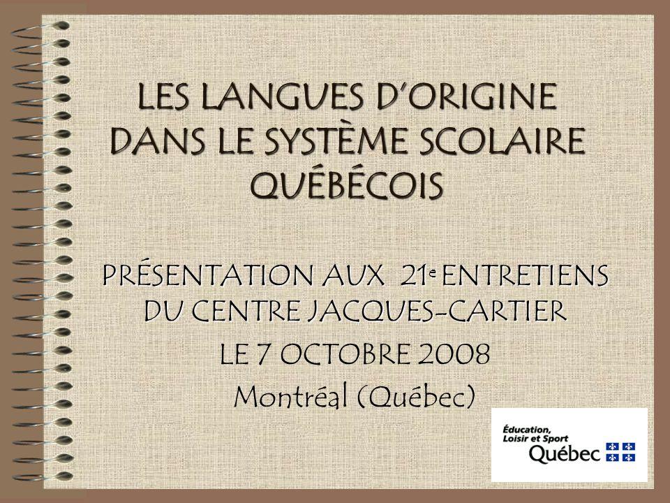 LES LANGUES D'ORIGINE DANS LE SYSTÈME SCOLAIRE QUÉBÉCOIS PRÉSENTATION AUX 21 e ENTRETIENS DU CENTRE JACQUES-CARTIER LE 7 OCTOBRE 2008 Montréal (Québec)