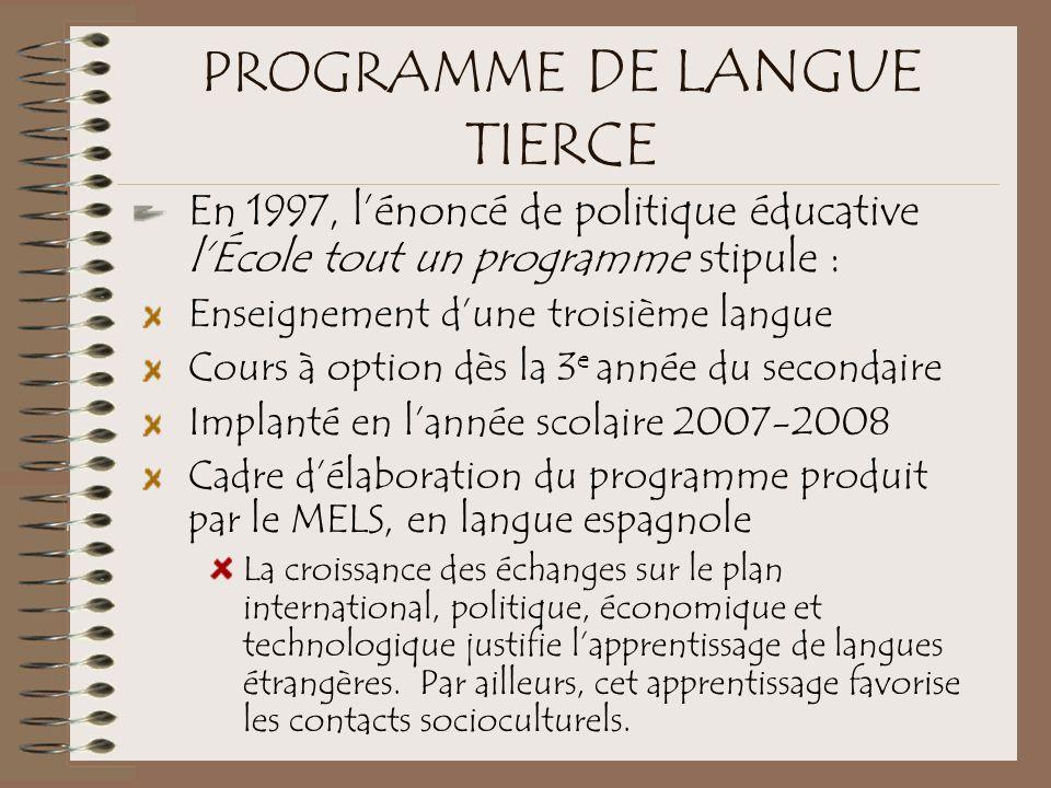PROGRAMME DE LANGUE TIERCE En 1997, l'énoncé de politique éducative l'École tout un programme stipule : Enseignement d'une troisième langue Cours à op
