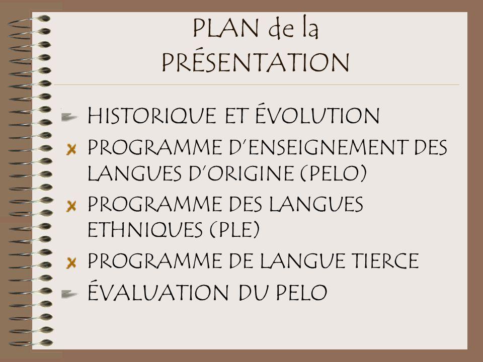 PLAN de la PRÉSENTATION HISTORIQUE ET ÉVOLUTION PROGRAMME D'ENSEIGNEMENT DES LANGUES D'ORIGINE (PELO) PROGRAMME DES LANGUES ETHNIQUES (PLE) PROGRAMME DE LANGUE TIERCE ÉVALUATION DU PELO
