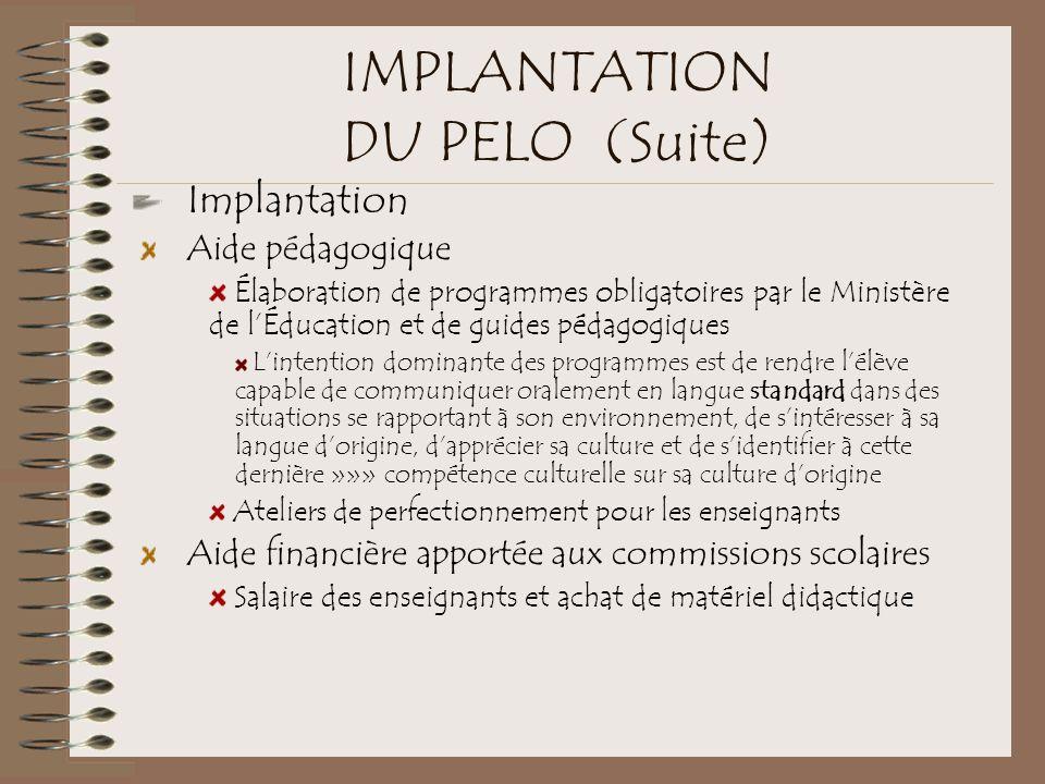 IMPLANTATION DU PELO (Suite) Implantation Aide pédagogique Élaboration de programmes obligatoires par le Ministère de l'Éducation et de guides pédagog