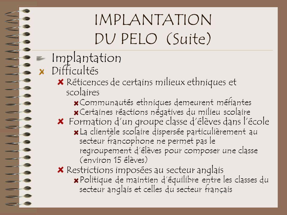 IMPLANTATION DU PELO (Suite) Implantation Difficultés Réticences de certains milieux ethniques et scolaires Communautés ethniques demeurent méfiantes