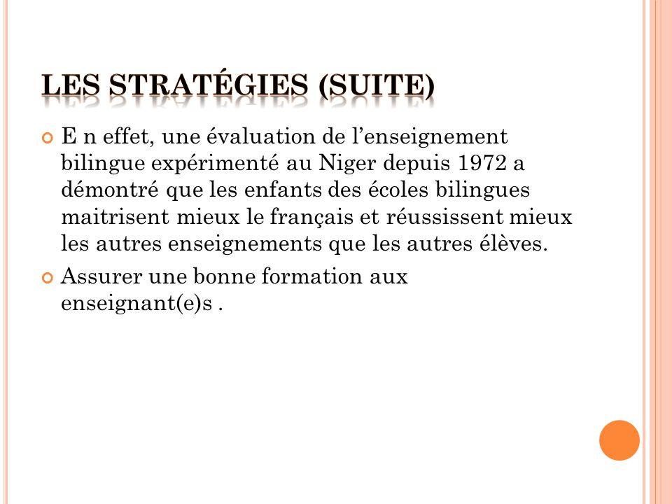 E n effet, une évaluation de l'enseignement bilingue expérimenté au Niger depuis 1972 a démontré que les enfants des écoles bilingues maitrisent mieux le français et réussissent mieux les autres enseignements que les autres élèves.