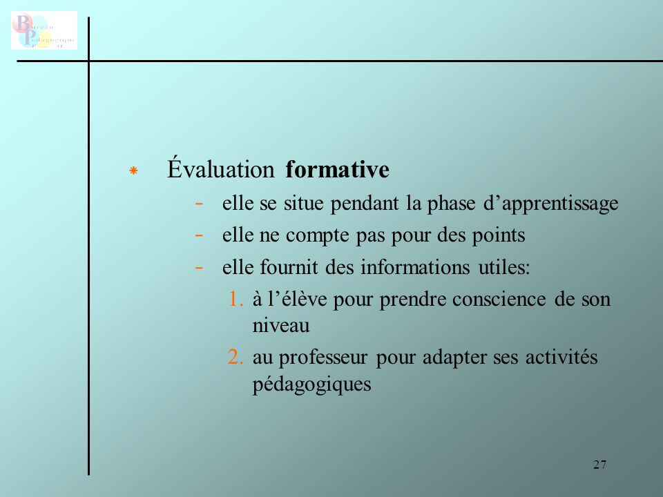 28 * Évaluation sommative - pour des points - bilan des apprentissages (S-SF mais aussi surtout compétences acquises) - se passe en fin d'apprentissage (par exemple, avant un bulletin)