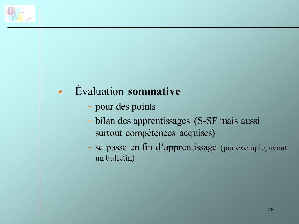 29 * Évaluation certificative - pour obtenir une certification (par exemple le CESDD, CEP, CESS, CQ6, CQ7,) - expression utilisée pour des épreuves permettant le passage de classe