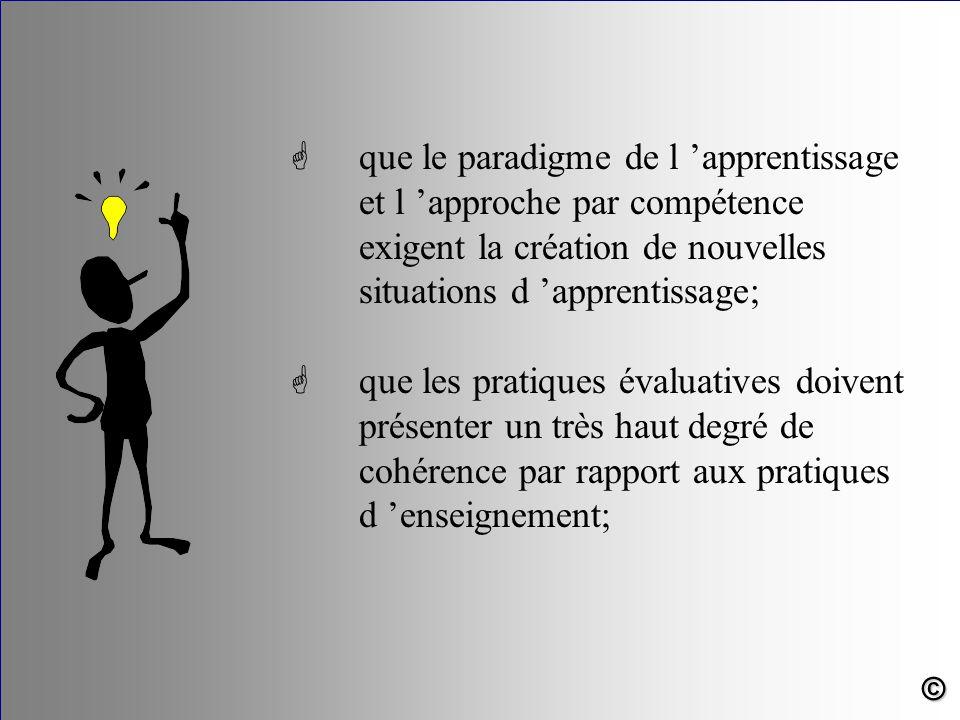 G que le paradigme de l 'apprentissage et l 'approche par compétence exigent la création de nouvelles situations d 'apprentissage; G que les pratiques