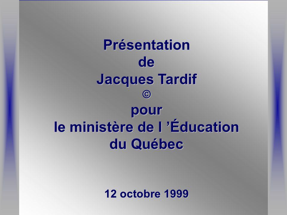 Présentationde Jacques Tardif ©pour le ministère de l 'Éducation du Québec 12 octobre 1999