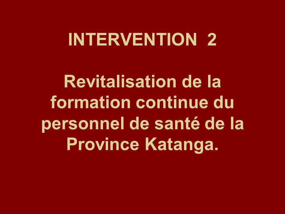 INTERVENTION 2 Revitalisation de la formation continue du personnel de santé de la Province Katanga.