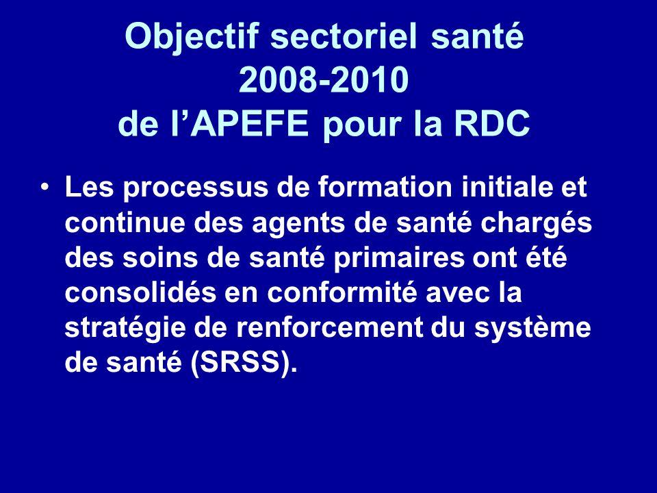 Objectif sectoriel santé 2008-2010 de l'APEFE pour la RDC Les processus de formation initiale et continue des agents de santé chargés des soins de san