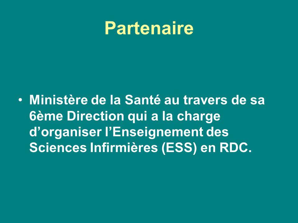 Partenaire Ministère de la Santé au travers de sa 6ème Direction qui a la charge d'organiser l'Enseignement des Sciences Infirmières (ESS) en RDC.