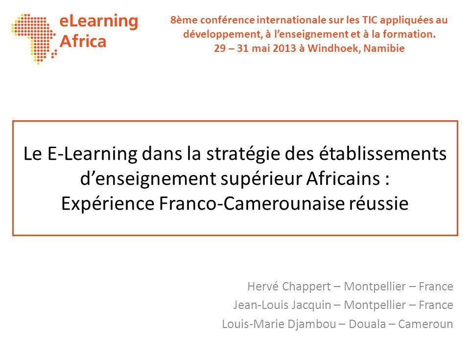 Le E-Learning dans la stratégie des établissements d'enseignement supérieur Africains : Expérience Franco-Camerounaise réussie Hervé Chappert – Montpe