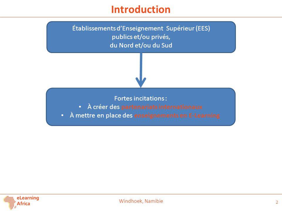 Introduction 2 Windhoek, Namibie Établissements d'Enseignement Supérieur (EES) publics et/ou privés, du Nord et/ou du Sud Fortes incitations : À créer des partenariats internationaux À mettre en place des enseignements en E-Learning
