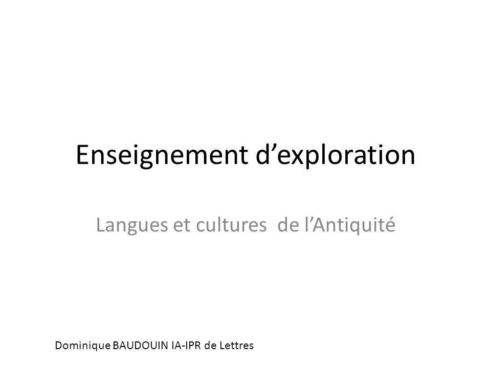 Enseignement d'exploration Langues et cultures de l'Antiquité Dominique BAUDOUIN IA-IPR de Lettres