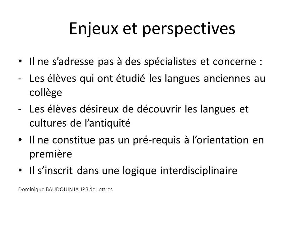 Enjeux et perspectives Il ne s'adresse pas à des spécialistes et concerne : -Les élèves qui ont étudié les langues anciennes au collège -Les élèves dé