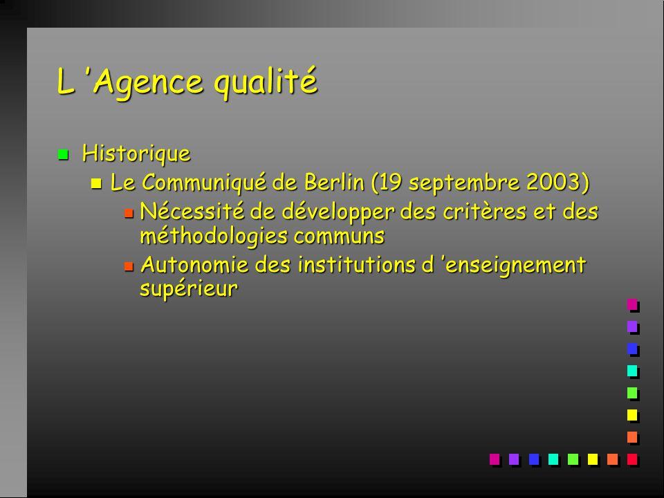 L 'Agence qualité n Fonctionnement n Effectifs : n pas de cadre spécifique pour assurer le fonctionnement n secrétariat et présidence sont assurés par des fonctionnaires n l'agence peut s'adjoindre des experts