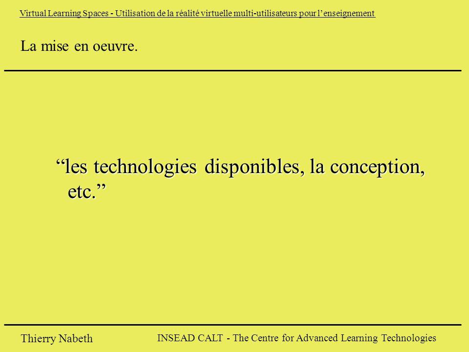 INSEAD CALT - The Centre for Advanced Learning Technologies Thierry Nabeth Virtual Learning Spaces - Utilisation de la réalité virtuelle multi-utilisateurs pour l'enseignement La mise en oeuvre.