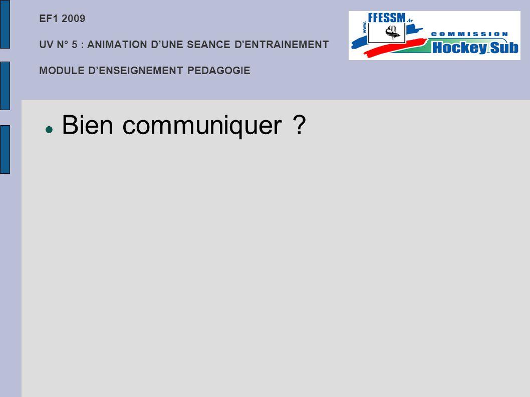 EF1 2009 UV N° 5 : ANIMATION D'UNE SEANCE D ENTRAINEMENT MODULE D'ENSEIGNEMENT PEDAGOGIE Bien communiquer ?
