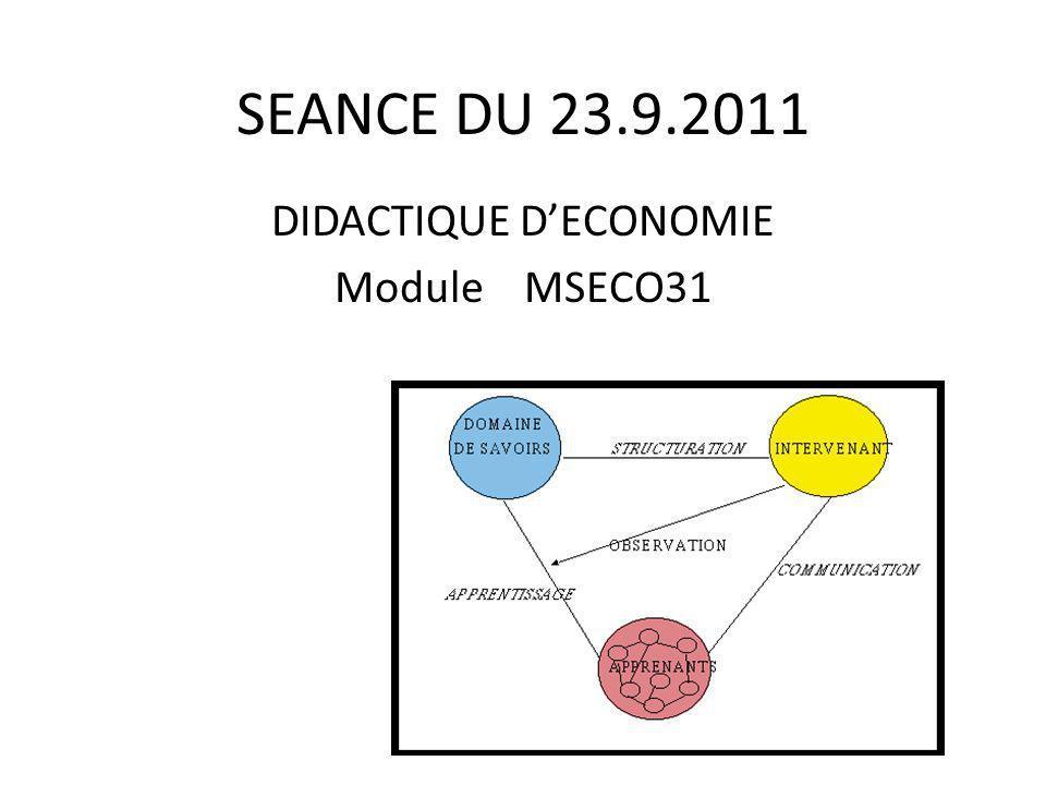 SEANCE DU 23.9.2011 DIDACTIQUE D'ECONOMIE Module MSECO31