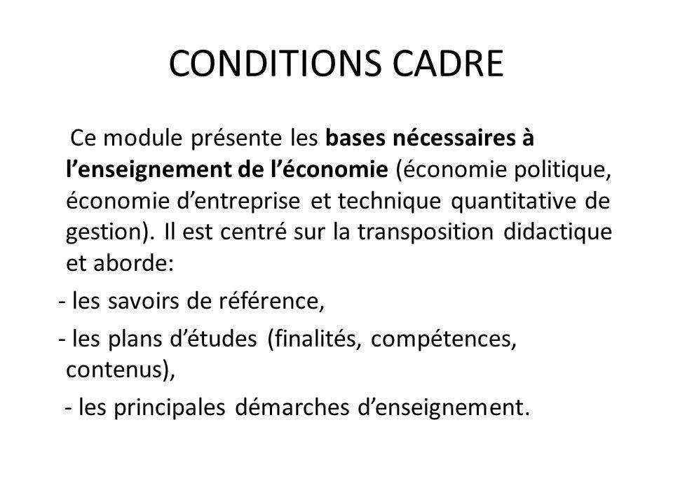 CONDITIONS CADRE Ce module présente les bases nécessaires à l'enseignement de l'économie (économie politique, économie d'entreprise et technique quantitative de gestion).