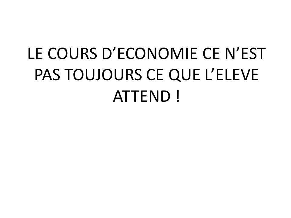 LE COURS D'ECONOMIE CE N'EST PAS TOUJOURS CE QUE L'ELEVE ATTEND !