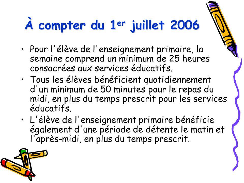 À compter du 1 er juillet 2006 Pour l'élève de l'enseignement primaire, la semaine comprend un minimum de 25 heures consacrées aux services éducatifs.