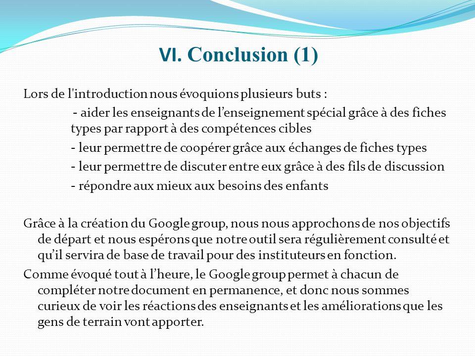 VI. Conclusion (1) Lors de l'introduction nous évoquions plusieurs buts : - aider les enseignants de l'enseignement spécial grâce à des fiches types p